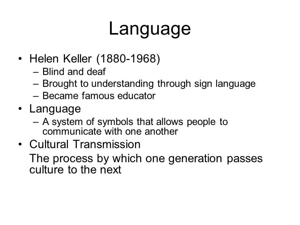 Language Helen Keller (1880-1968) Language Cultural Transmission