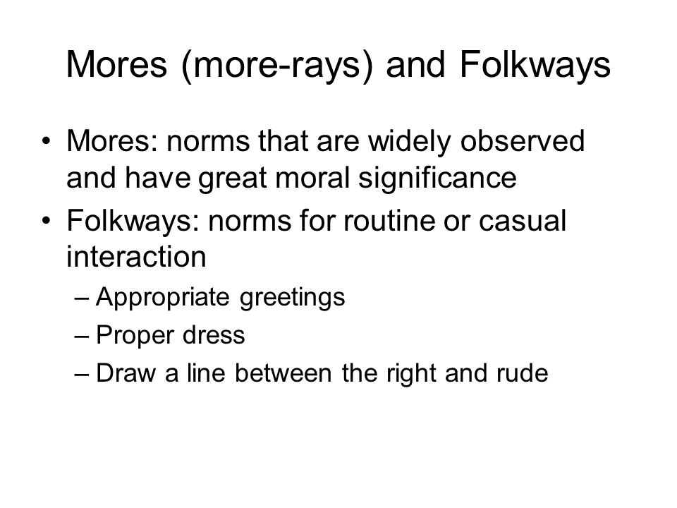 Mores (more-rays) and Folkways