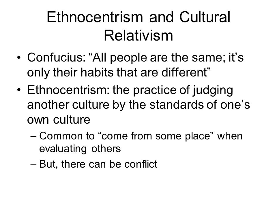 ethnocentrism cultural relativism the continuum Do you think that everyone in the world behaves the same as the people around you as ethnocentric individuals, they tend to use their own cultural norms to.