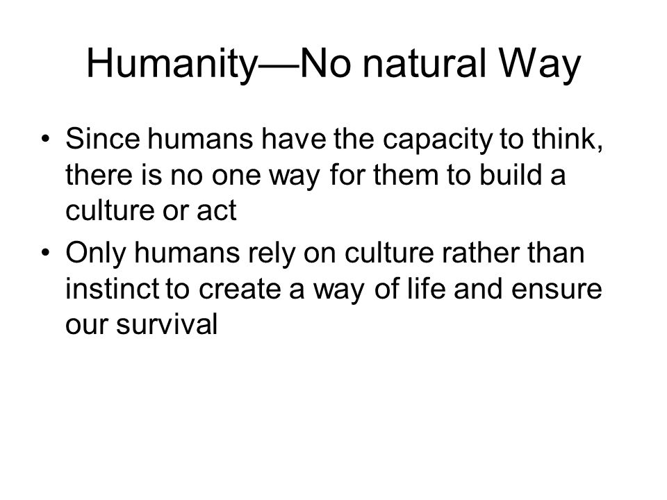 Humanity—No natural Way