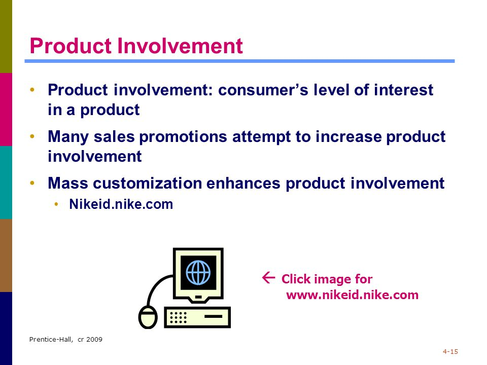 Product Involvement Product involvement: consumer's level of interest in a product. Many sales promotions attempt to increase product involvement.