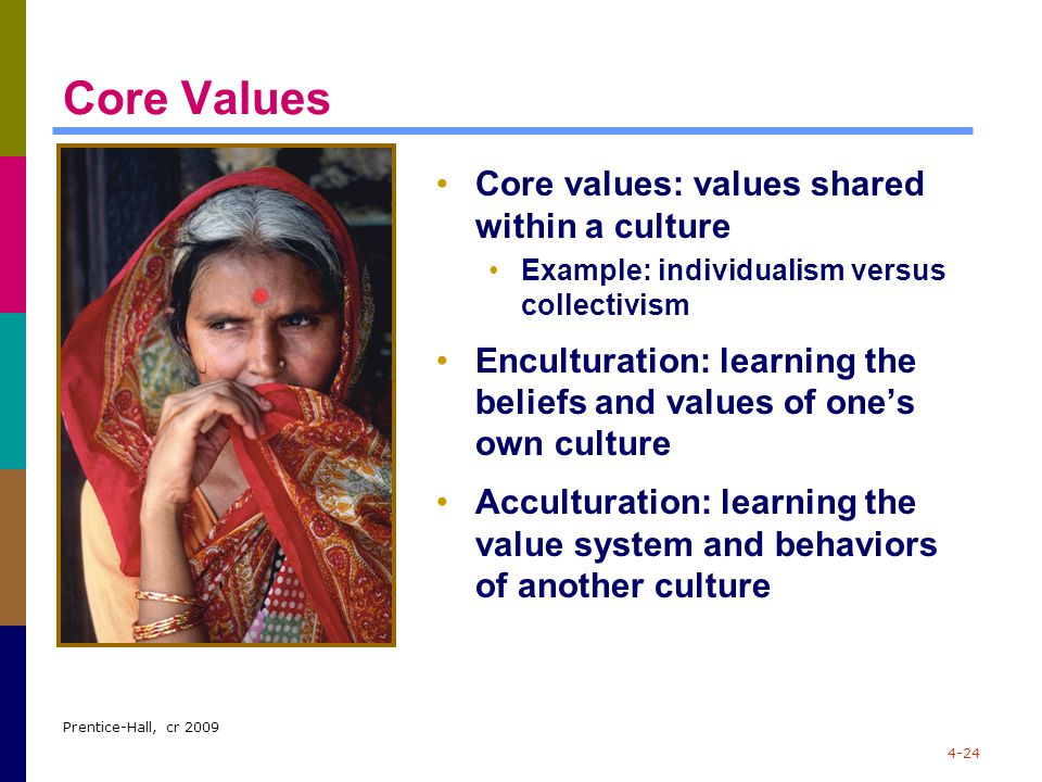 Core Values Core values: values shared within a culture