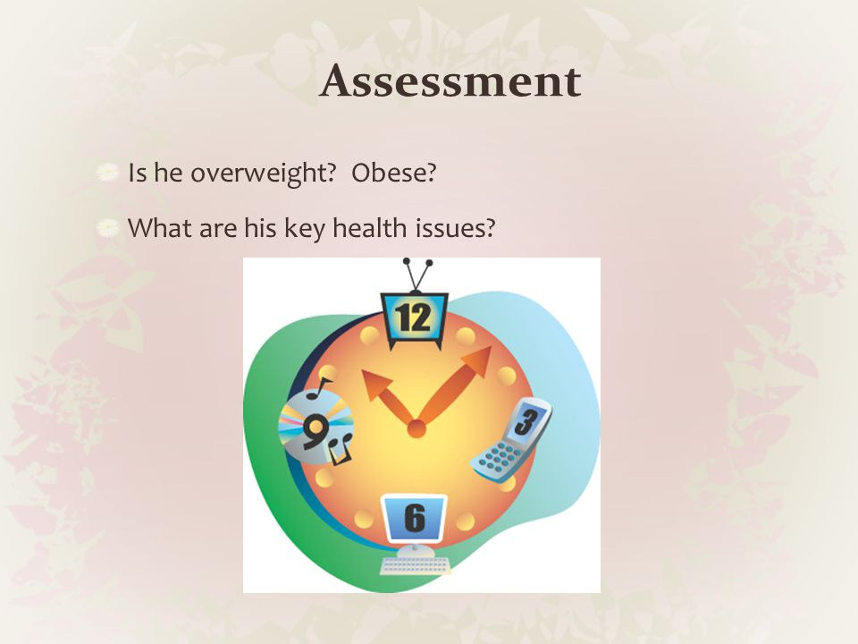 Assessment Is he overweight Obese What are his key health issues