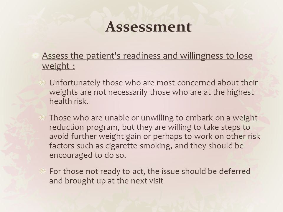 Assessment Assess the patient s readiness and willingness to lose weight :