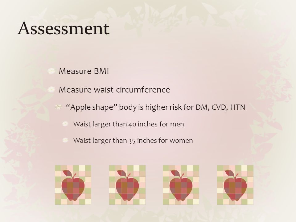 Assessment Measure BMI Measure waist circumference