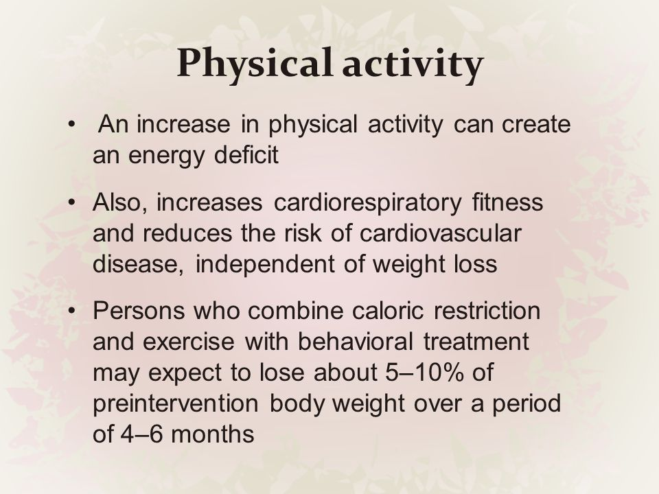Physical activity An increase in physical activity can create an energy deficit.