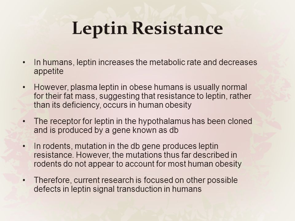 Leptin Resistance In humans, leptin increases the metabolic rate and decreases appetite.