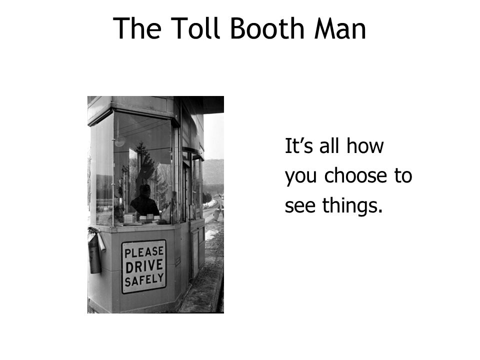 The Toll Booth Man It's all how you choose to see things. 105