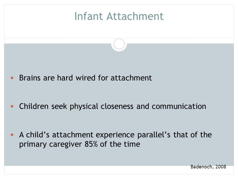 Infant Attachment Brains are hard wired for attachment