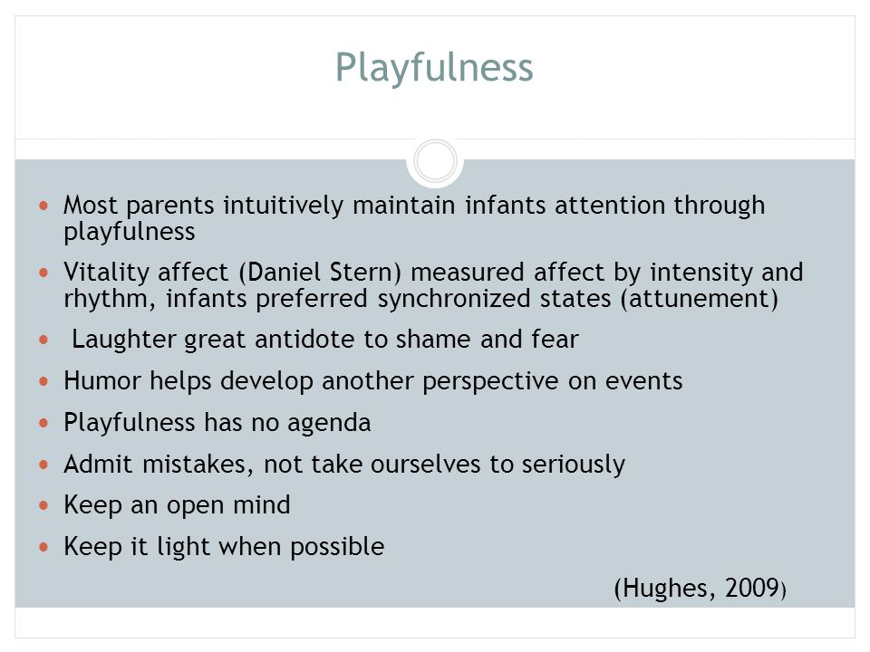 Playfulness Most parents intuitively maintain infants attention through playfulness.