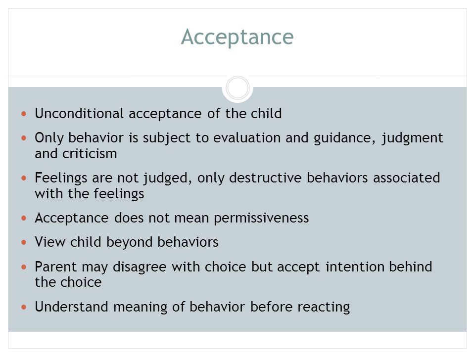 Acceptance Unconditional acceptance of the child