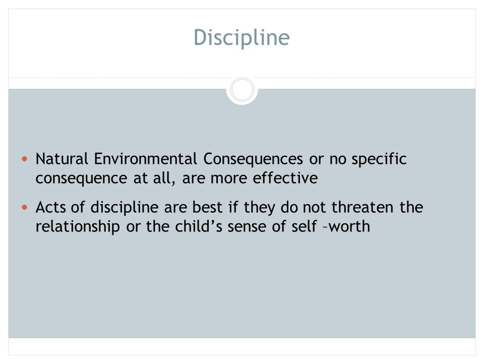 Discipline Natural Environmental Consequences or no specific consequence at all, are more effective.