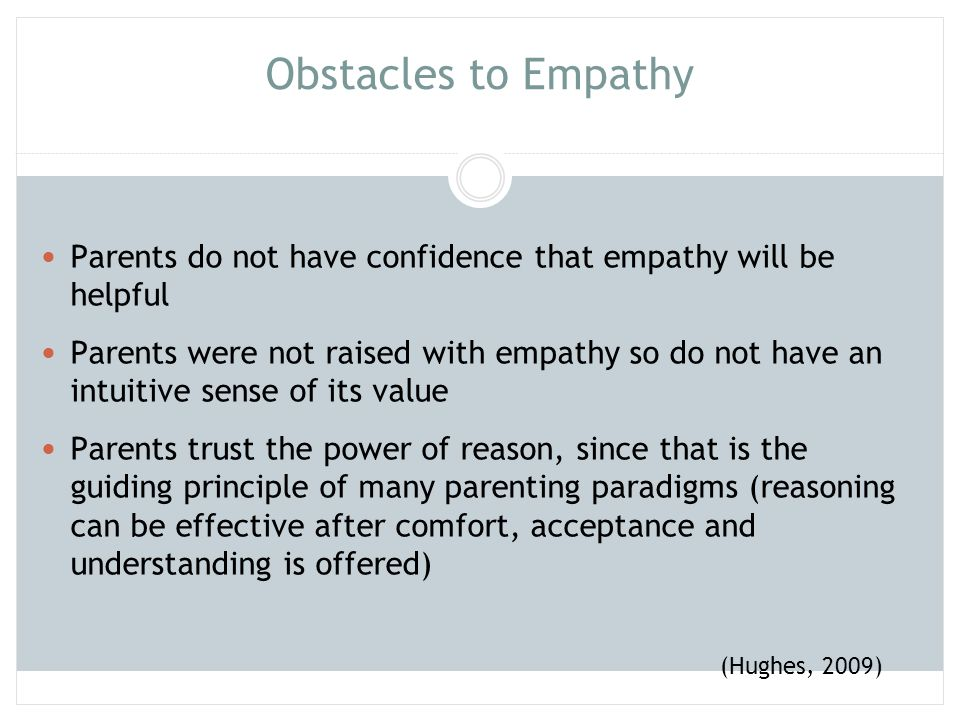 Obstacles to Empathy Parents do not have confidence that empathy will be helpful.