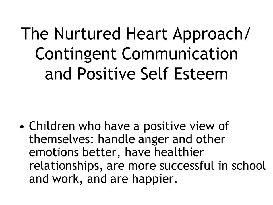 The Nurtured Heart Approach/ Contingent Communication and Positive Self Esteem