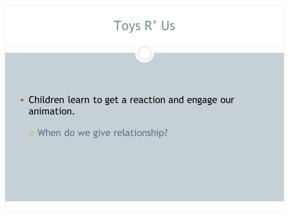 Toys R' Us Children learn to get a reaction and engage our animation.