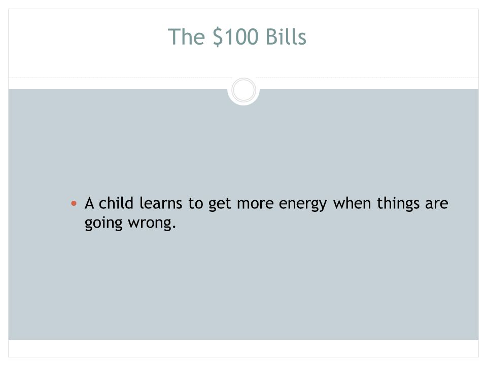 The $100 Bills A child learns to get more energy when things are going wrong. 96
