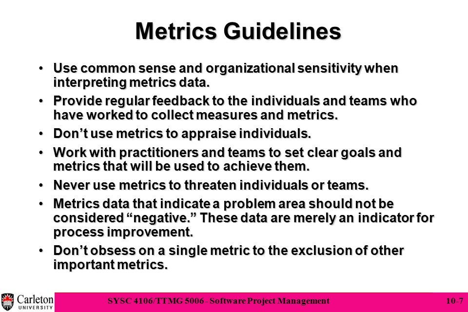 Metrics Guidelines Use common sense and organizational sensitivity when interpreting metrics data.