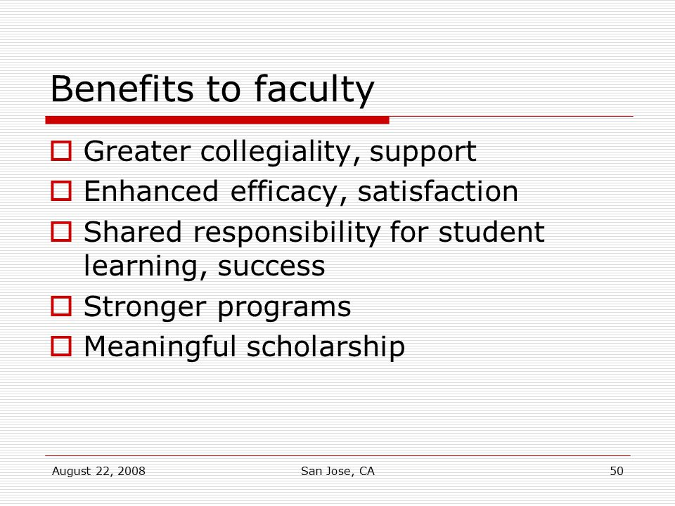 Benefits to faculty Greater collegiality, support