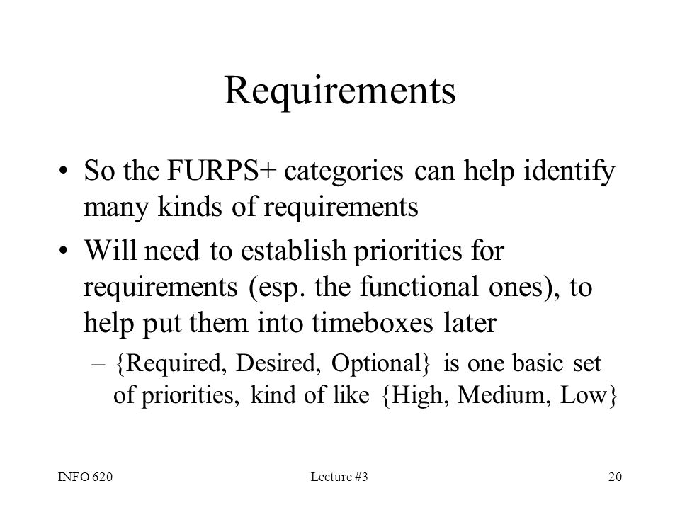 Requirements So the FURPS+ categories can help identify many kinds of requirements.