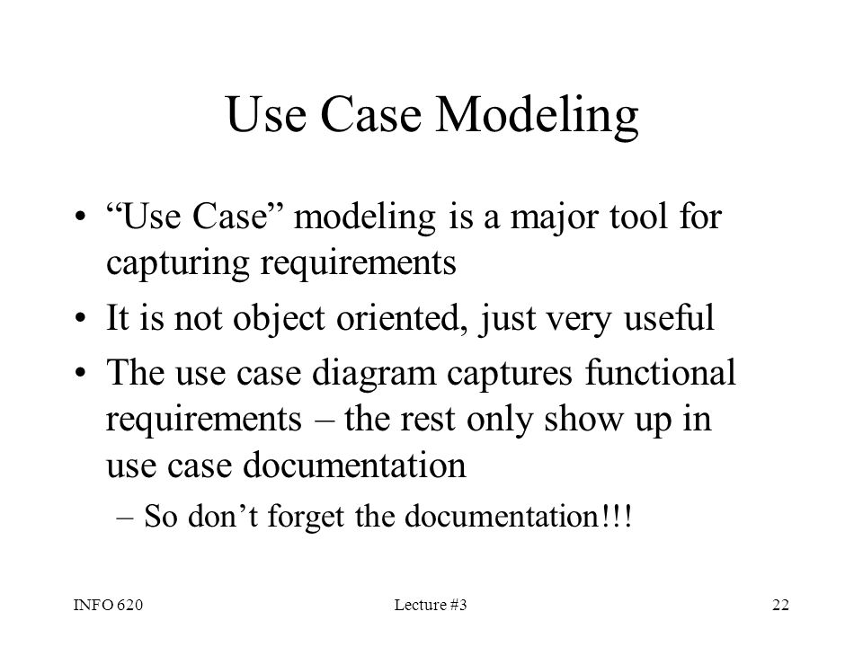 Use Case Modeling Use Case modeling is a major tool for capturing requirements. It is not object oriented, just very useful.