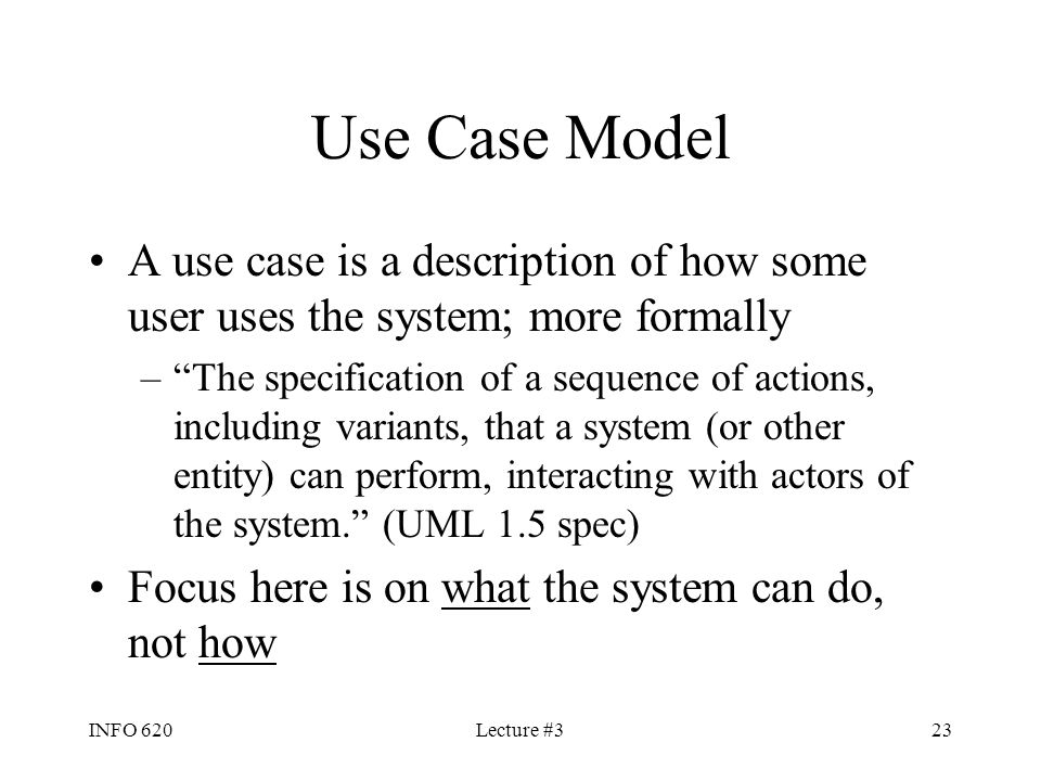 Use Case Model A use case is a description of how some user uses the system; more formally.