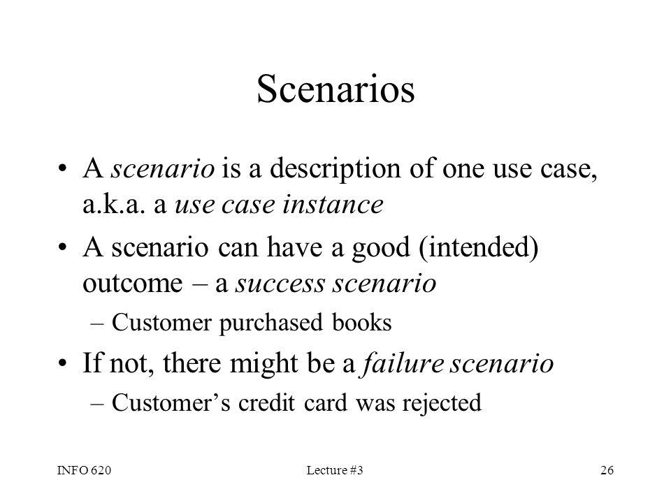 Scenarios A scenario is a description of one use case, a.k.a. a use case instance.