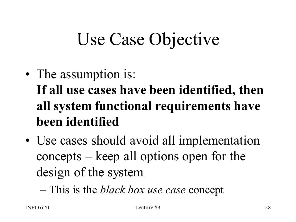 Use Case Objective The assumption is: If all use cases have been identified, then all system functional requirements have been identified.