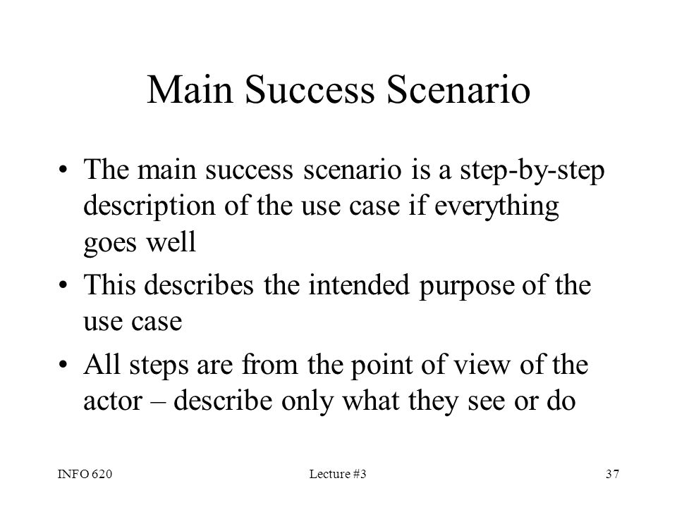 Main Success Scenario The main success scenario is a step-by-step description of the use case if everything goes well.