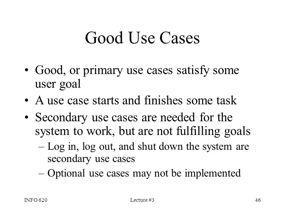 Good Use Cases Good, or primary use cases satisfy some user goal