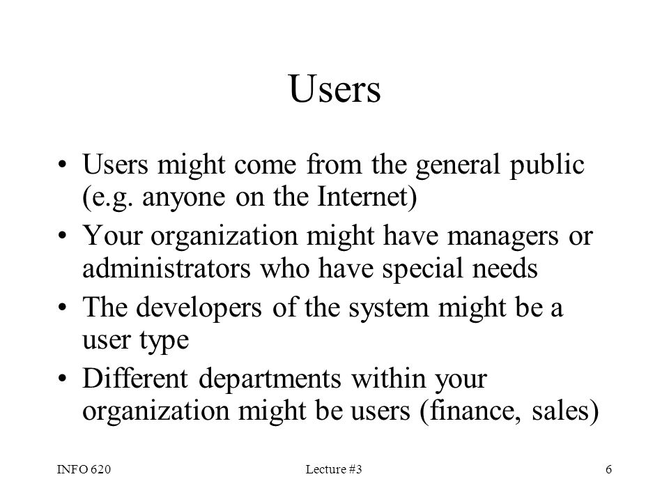 Users Users might come from the general public (e.g. anyone on the Internet)