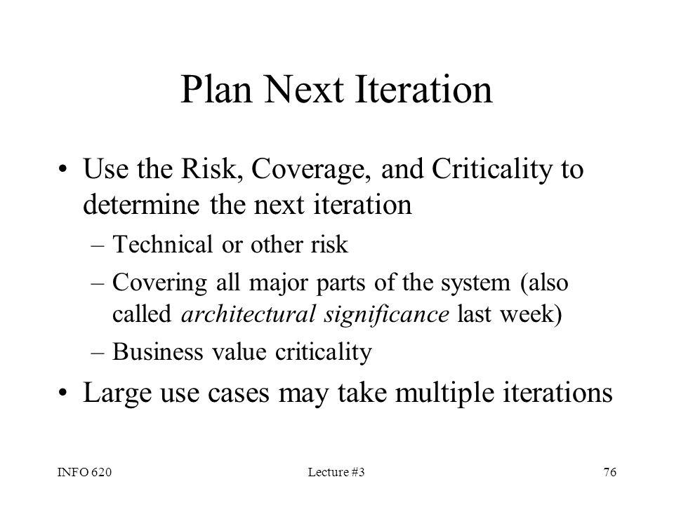 Plan Next Iteration Use the Risk, Coverage, and Criticality to determine the next iteration. Technical or other risk.