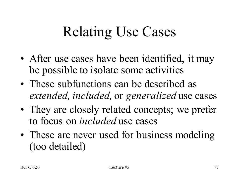 Relating Use Cases After use cases have been identified, it may be possible to isolate some activities.