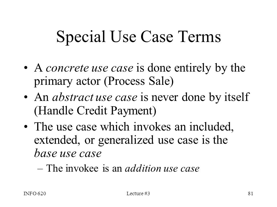Special Use Case Terms A concrete use case is done entirely by the primary actor (Process Sale)