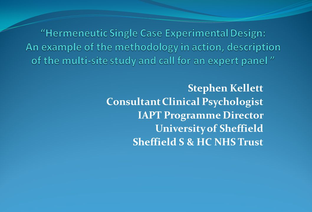 Hermeneutic Single Case Experimental Design: An example of the methodology in action, description of the multi-site study and call for an expert panel