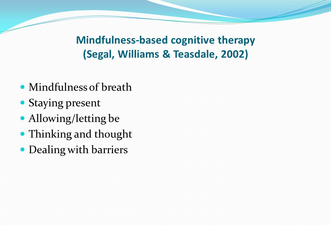 Mindfulness-based cognitive therapy (Segal, Williams & Teasdale, 2002)