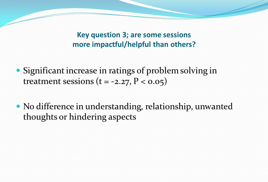 Key question 3; are some sessions more impactful/helpful than others