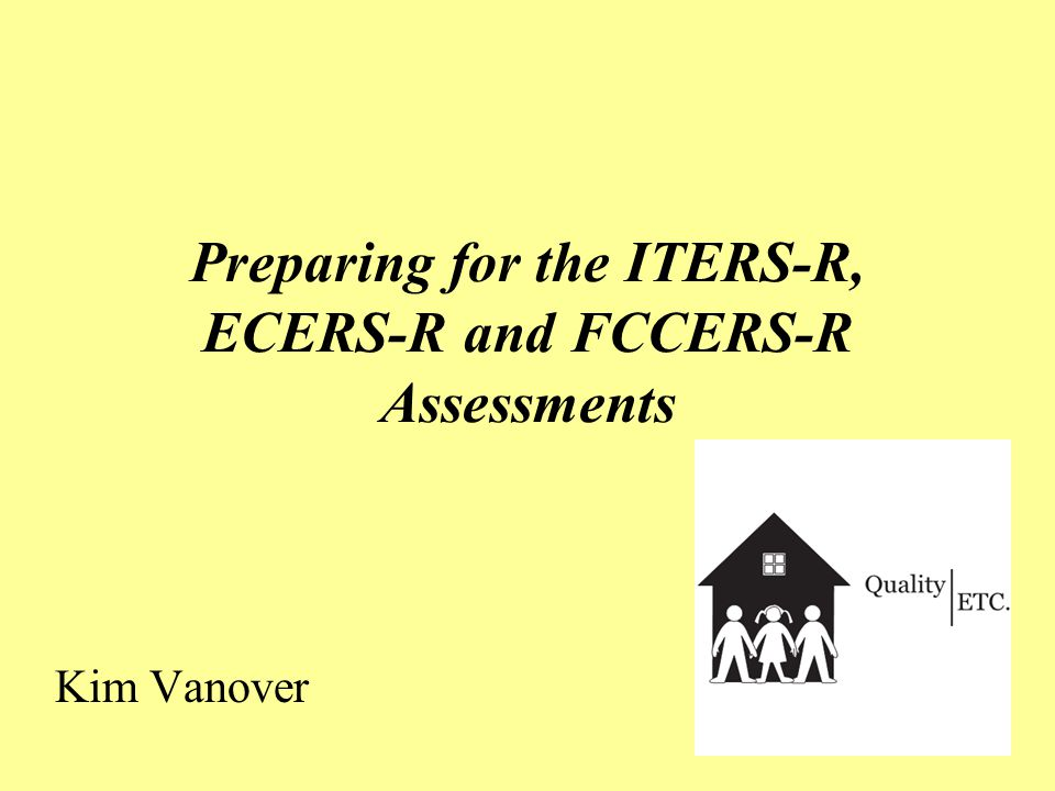 Preparing for the ITERS-R, ECERS-R and FCCERS-R Assessments