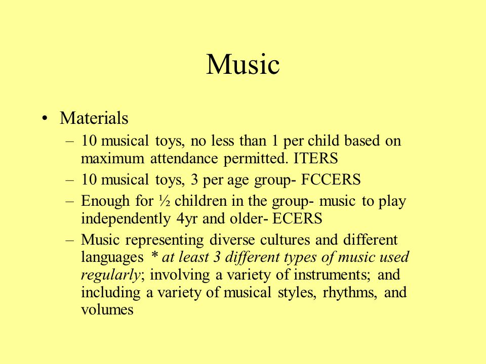 Music Materials. 10 musical toys, no less than 1 per child based on maximum attendance permitted. ITERS.