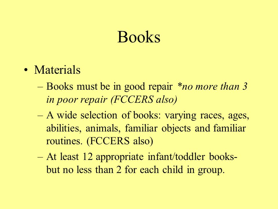 Books Materials. Books must be in good repair *no more than 3 in poor repair (FCCERS also)