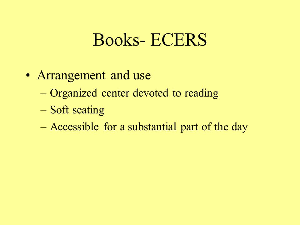 Books- ECERS Arrangement and use Organized center devoted to reading