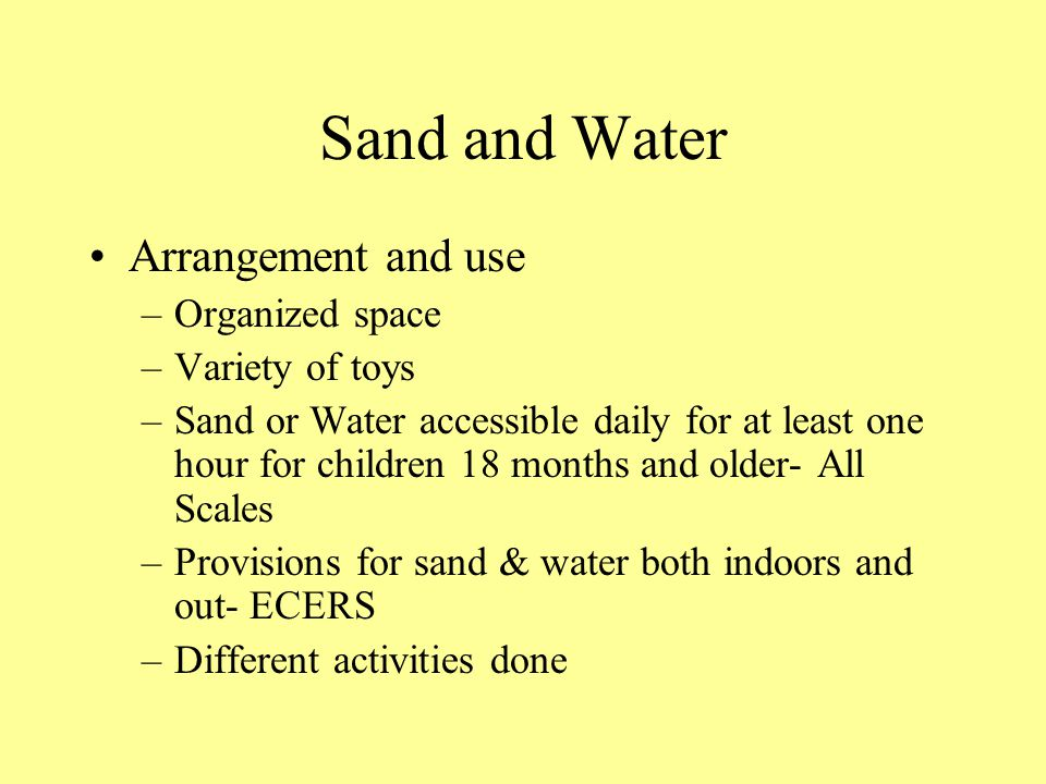Sand and Water Arrangement and use Organized space Variety of toys