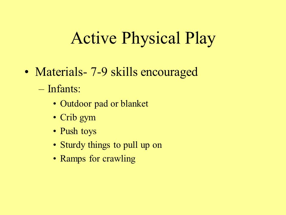 Active Physical Play Materials- 7-9 skills encouraged Infants: