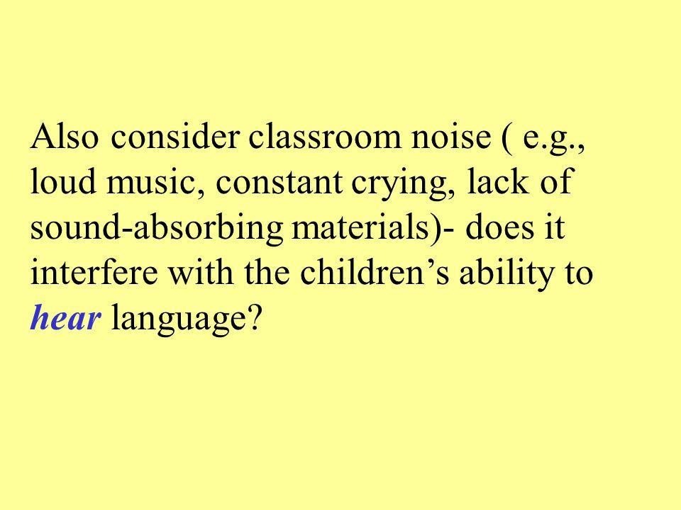 Also consider classroom noise ( e. g