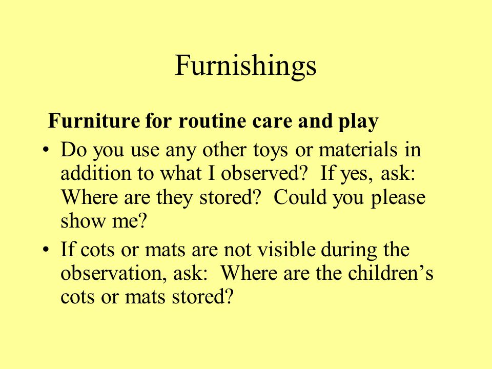 Furnishings Furniture for routine care and play