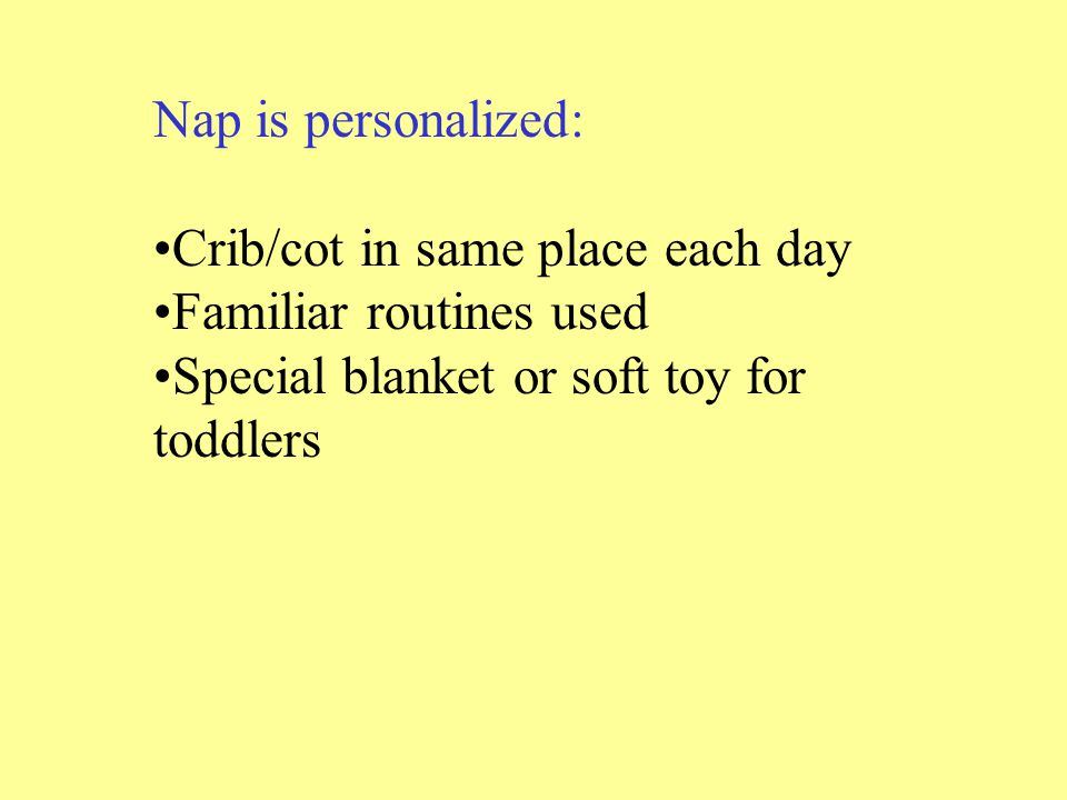 Nap is personalized: Crib/cot in same place each day.