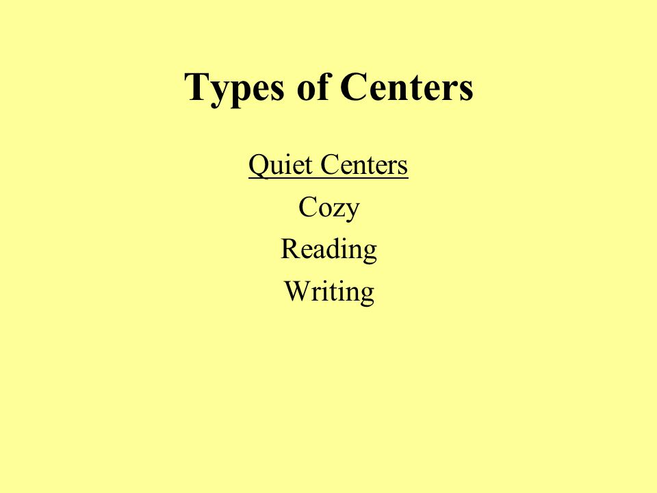 Types of Centers Quiet Centers Cozy Reading Writing