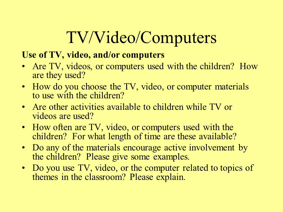 TV/Video/Computers Use of TV, video, and/or computers