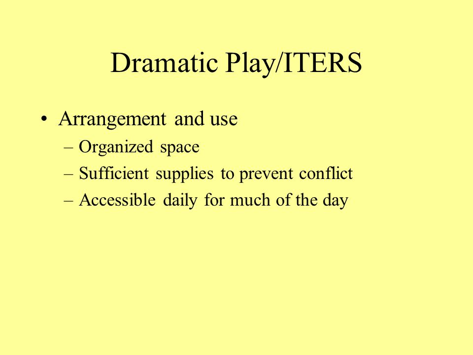 Dramatic Play/ITERS Arrangement and use Organized space