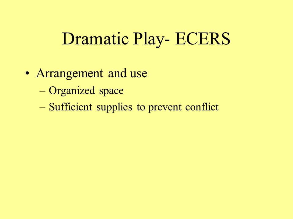 Dramatic Play- ECERS Arrangement and use Organized space
