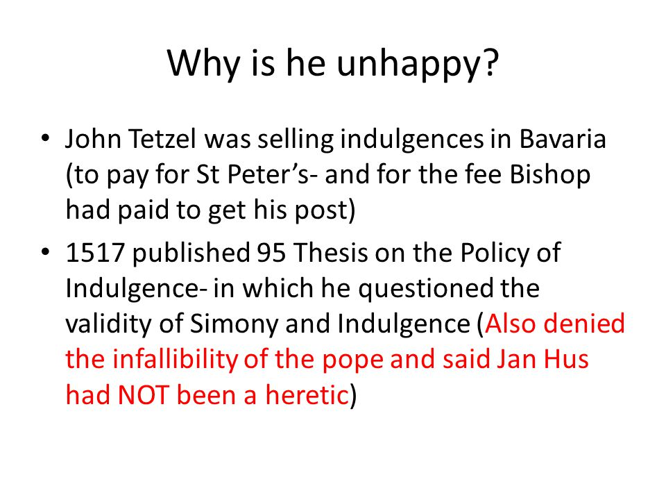 Why is he unhappy John Tetzel was selling indulgences in Bavaria (to pay for St Peter's- and for the fee Bishop had paid to get his post)